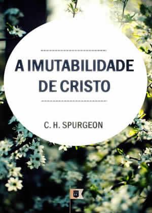 Ebook A Imutabilidade de Cristo de Charles Spurgeon