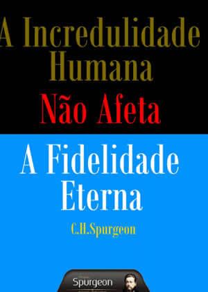 Ebook A Incredulidade Humana Não Afeta a Fidelidade Eterna de Charles Spurgeon