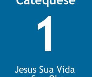 Texto e Áudio da Catequese 1 – Jesus Sua Vida e Sua Obra