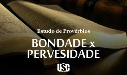 Textos de Provérbios sobre o Bondade (justiça, retidão) versus Perversidade