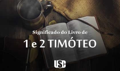 Significado do livro de 1 e 2 Timóteo