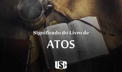 Significado do livro de Atos ou Atos dos Apóstolos
