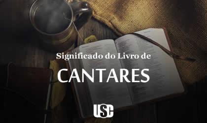 Significado do livro de Cânticos, Cantares, Cântico dos Cânticos ou Cânticos de Salomão