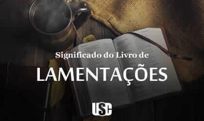 Significado do livro Lamentações ou Lamentações de Jeremias