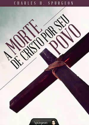 Ebook A morte de Cristo Por Seu Povo de Charles Spurgeon