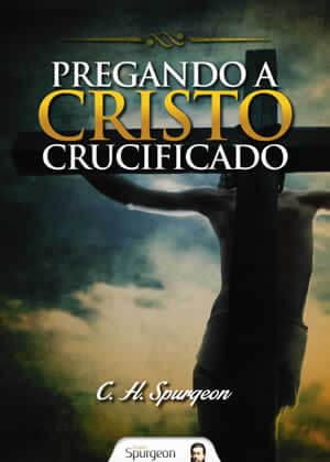 E-book Pregando a Cristo Crucificado de Charles Spurgeon