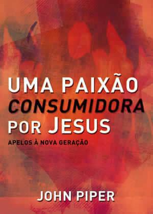 E-book Uma Paixão Consumidora por Jesus de John Piper